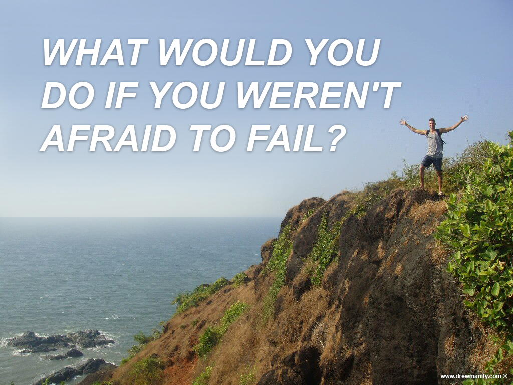 drewmanity-drewmanusharow-what-would-you-do-if-you-werent-affraid-to-fail-champion-success-travel-love-life